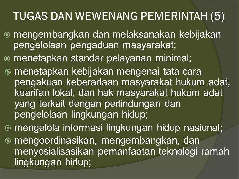 TUGAS DAN WEWENANG PEMERINTAH (4)  menetapkan dan melaksanakan kebijakan mengenai pencemaran dan/atau kerusakan lingkungan hidup lintas batas negara;