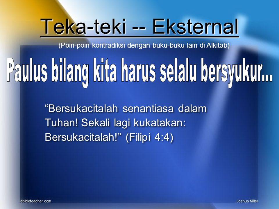 Teka-teki -- Eksternal (Poin-poin kontradiksi dengan buku-buku lain di Alkitab) Bersukacitalah senantiasa dalam Tuhan.