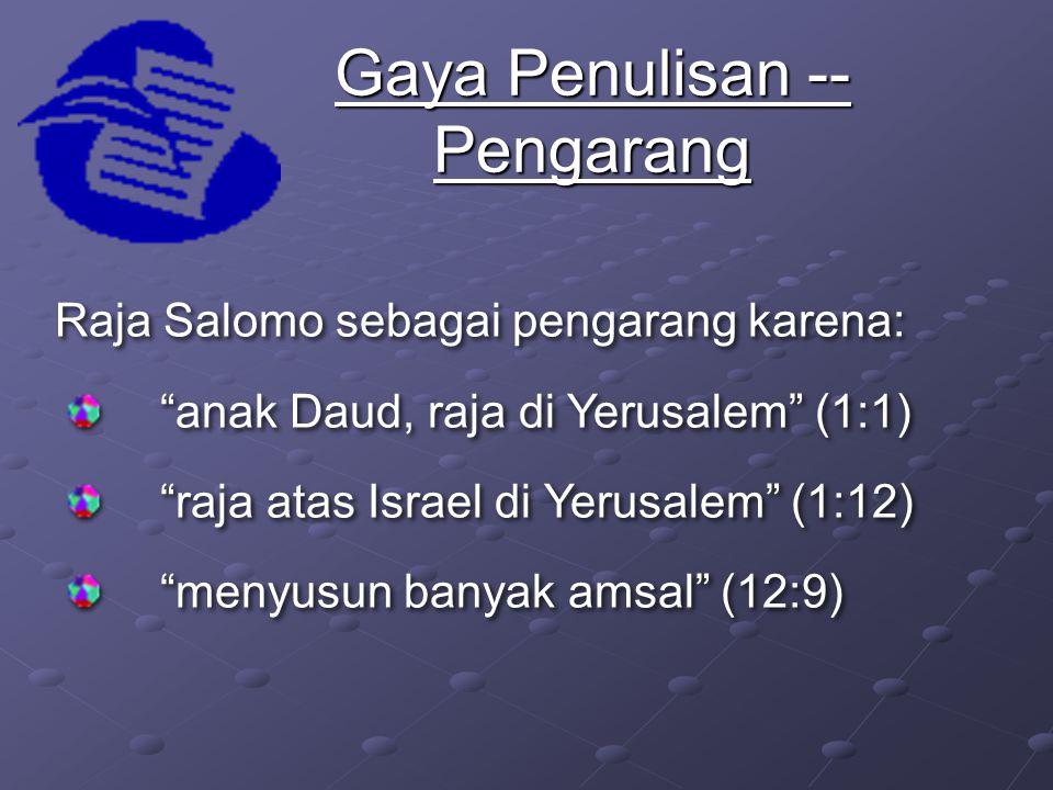 Raja Salomo sebagai pengarang karena: anak Daud, raja di Yerusalem (1:1) raja atas Israel di Yerusalem (1:12) menyusun banyak amsal (12:9) Raja Salomo sebagai pengarang karena: anak Daud, raja di Yerusalem (1:1) raja atas Israel di Yerusalem (1:12) menyusun banyak amsal (12:9) Gaya Penulisan -- Pengarang