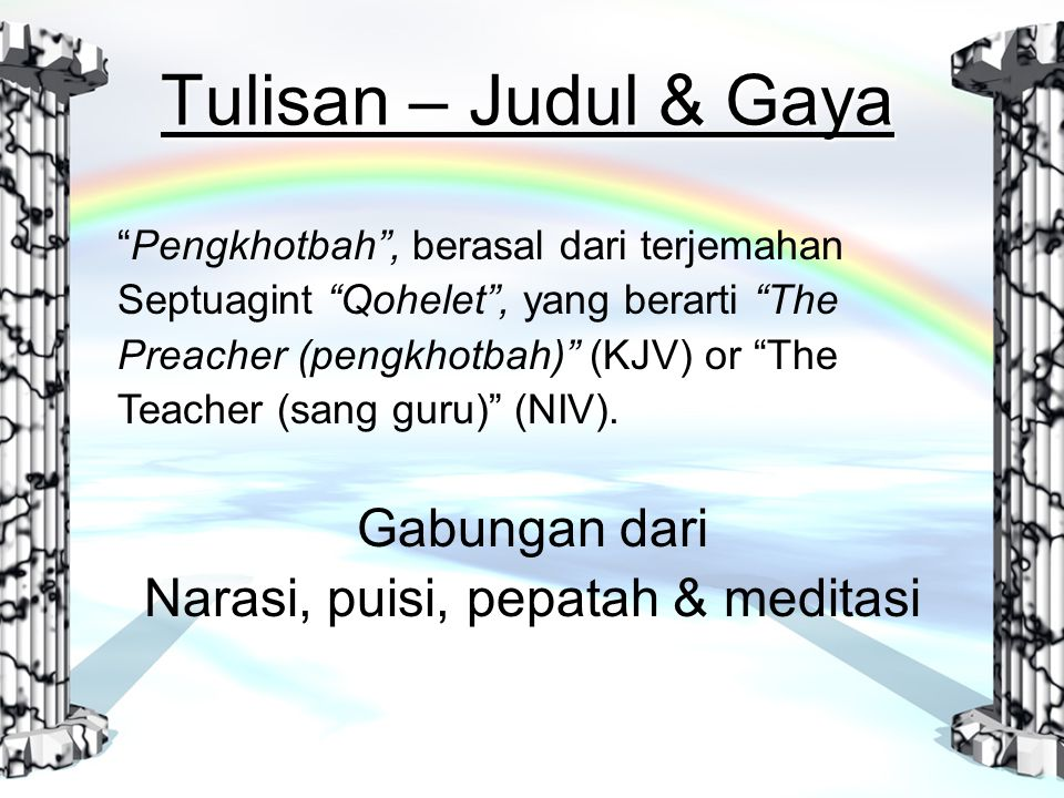 Tulisan – Judul & Gaya Gabungan dari Narasi, puisi, pepatah & meditasi Pengkhotbah , berasal dari terjemahan Septuagint Qohelet , yang berarti The Preacher (pengkhotbah) (KJV) or The Teacher (sang guru) (NIV).