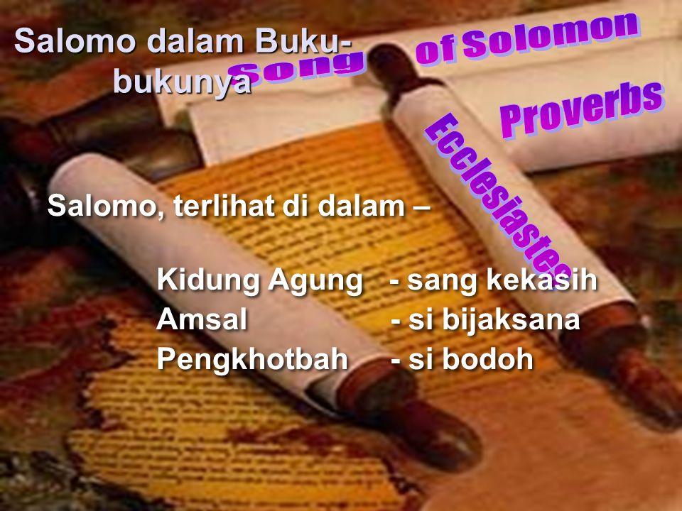 Salomo, terlihat di dalam – Kidung Agung - sang kekasih Amsal - si bijaksana Pengkhotbah - si bodoh Salomo, terlihat di dalam – Kidung Agung - sang kekasih Amsal - si bijaksana Pengkhotbah - si bodoh Salomo dalam Buku- bukunya