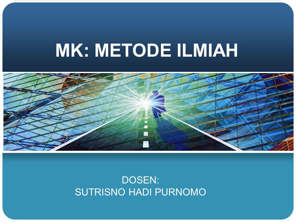 MK: METODE ILMIAH DOSEN: SUTRISNO HADI PURNOMO
