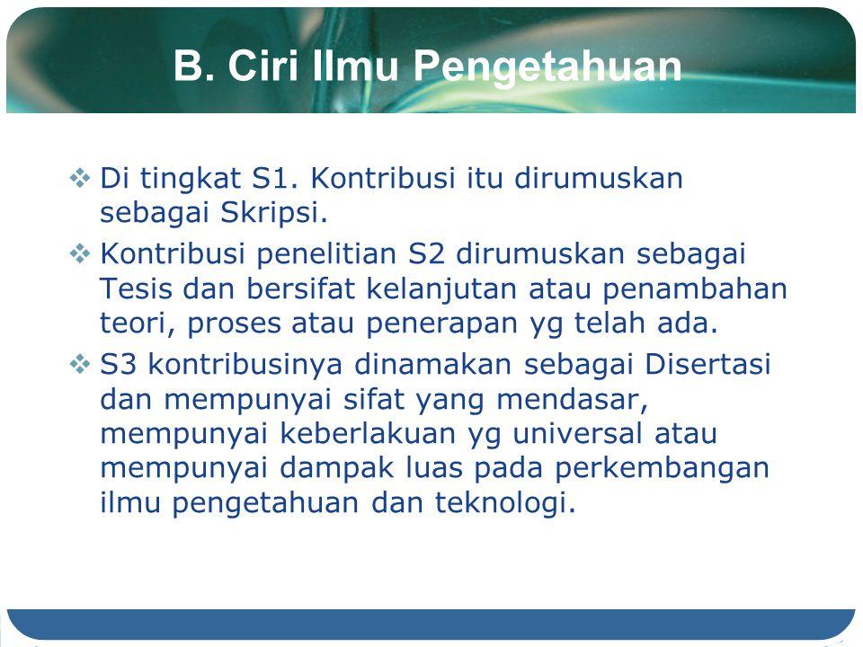 B. Ciri Ilmu Pengetahuan  Di tingkat S1. Kontribusi itu dirumuskan sebagai Skripsi.  Kontribusi penelitian S2 dirumuskan sebagai Tesis dan bersifat
