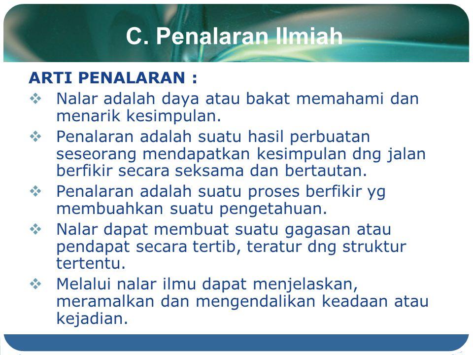 C. Penalaran Ilmiah ARTI PENALARAN :  Nalar adalah daya atau bakat memahami dan menarik kesimpulan.  Penalaran adalah suatu hasil perbuatan seseoran