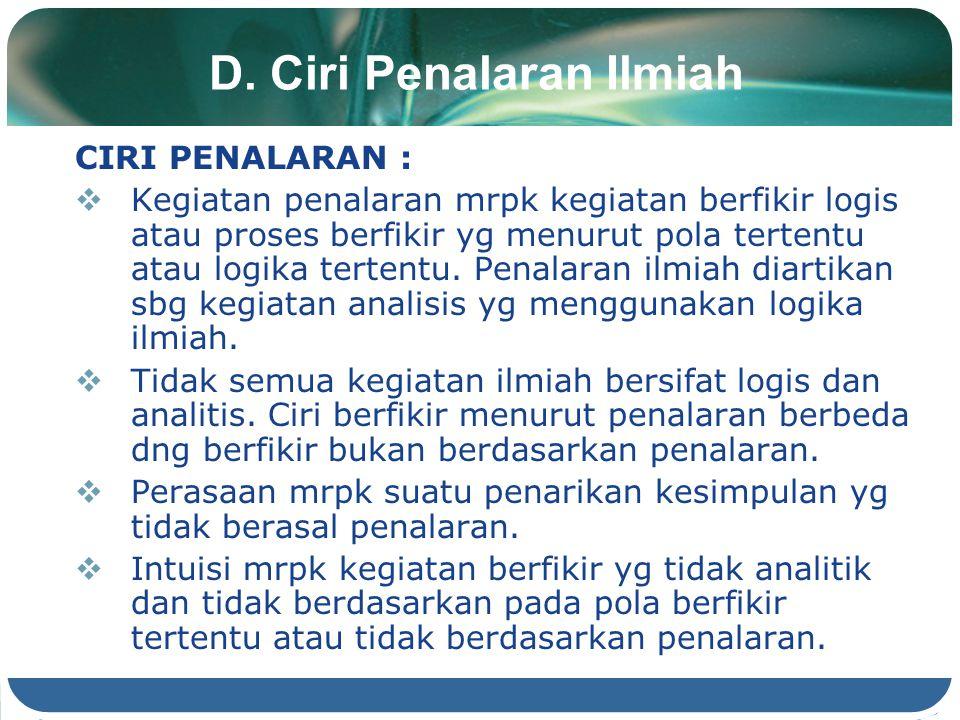 D. Ciri Penalaran Ilmiah CIRI PENALARAN :  Kegiatan penalaran mrpk kegiatan berfikir logis atau proses berfikir yg menurut pola tertentu atau logika