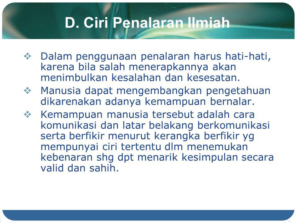 D. Ciri Penalaran Ilmiah  Dalam penggunaan penalaran harus hati-hati, karena bila salah menerapkannya akan menimbulkan kesalahan dan kesesatan.  Man