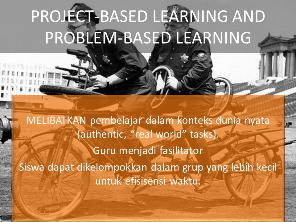 PROJECT-BASED LEARNING AND PROBLEM-BASED LEARNING MELIBATKAN pembelajar dalam konteks dunia nyata (authentic, real world tasks).