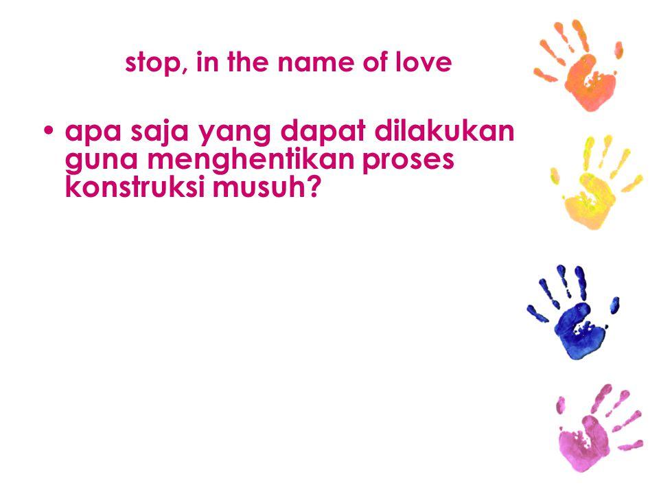 stop, in the name of love apa saja yang dapat dilakukan guna menghentikan proses konstruksi musuh?