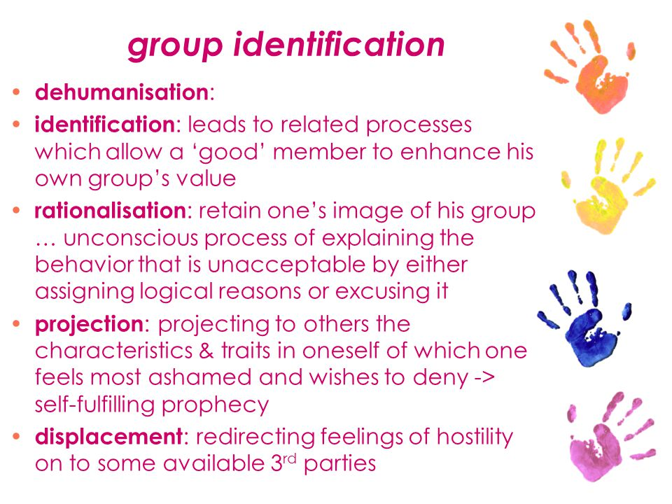 group identification dehumanisation : identification : leads to related processes which allow a 'good' member to enhance his own group's value rationa