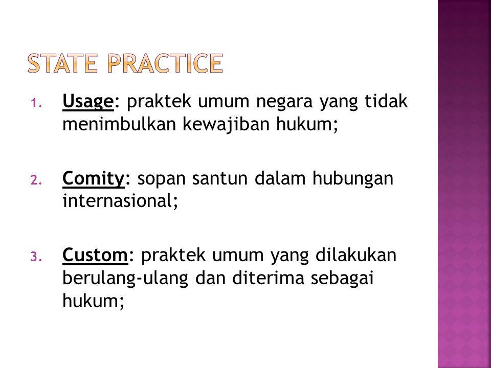 1. Usage: praktek umum negara yang tidak menimbulkan kewajiban hukum; 2. Comity: sopan santun dalam hubungan internasional; 3. Custom: praktek umum ya