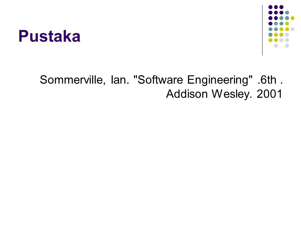 Pustaka Sommerville, Ian. Software Engineering .6th. Addison Wesley. 2001