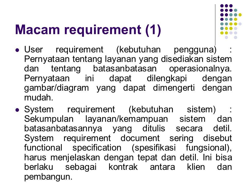 Macam requirement (1) User requirement (kebutuhan pengguna) : Pernyataan tentang layanan yang disediakan sistem dan tentang batasanbatasan operasiona