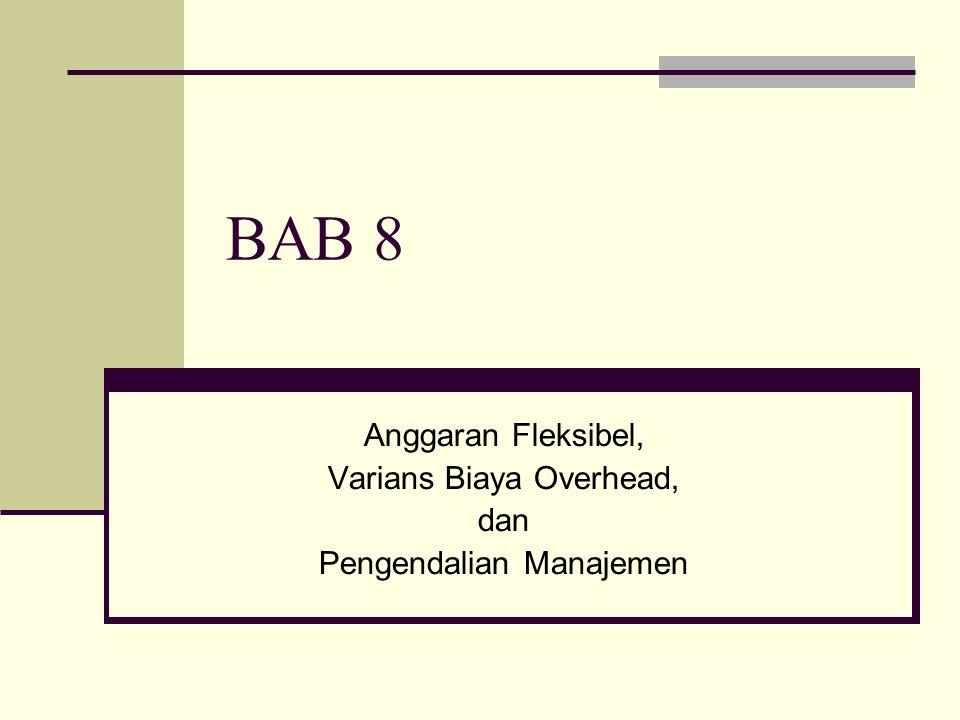BAB 8 Anggaran Fleksibel, Varians Biaya Overhead, dan Pengendalian Manajemen