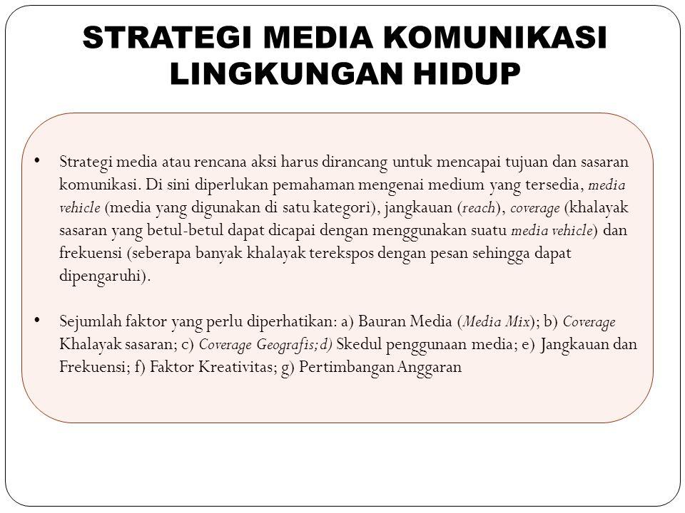 34 Strategi media atau rencana aksi harus dirancang untuk mencapai tujuan dan sasaran komunikasi. Di sini diperlukan pemahaman mengenai medium yang te