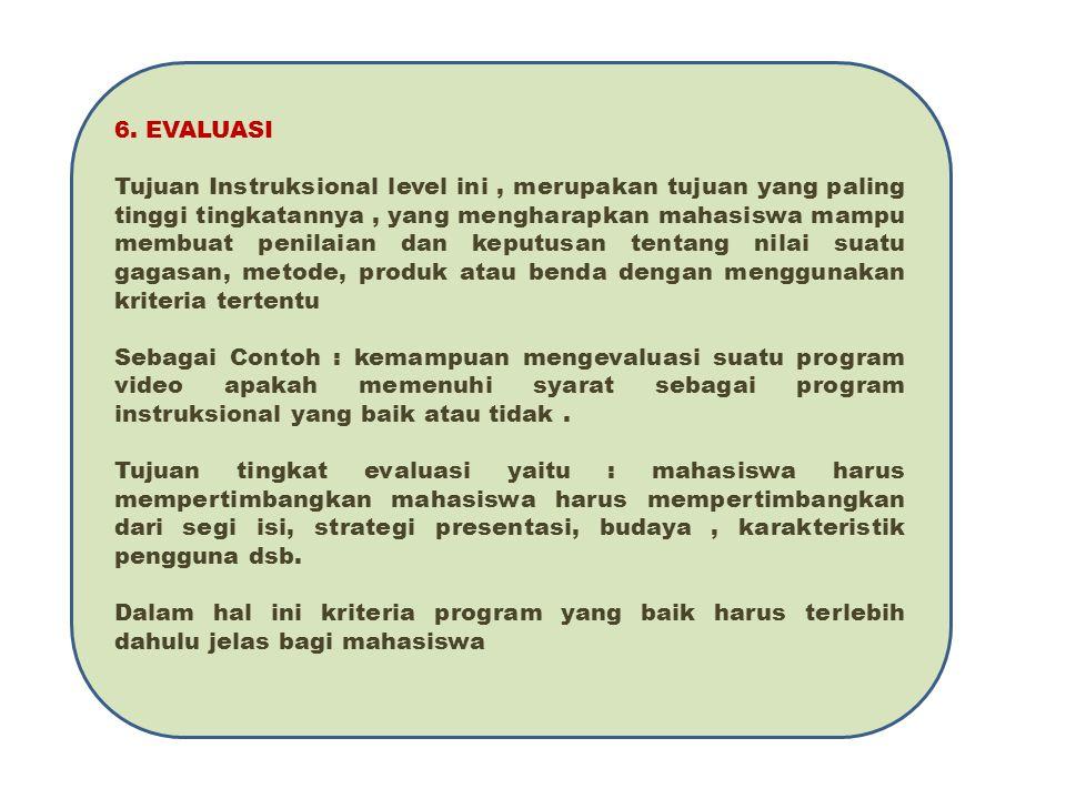 6. EVALUASI Tujuan Instruksional level ini, merupakan tujuan yang paling tinggi tingkatannya, yang mengharapkan mahasiswa mampu membuat penilaian dan
