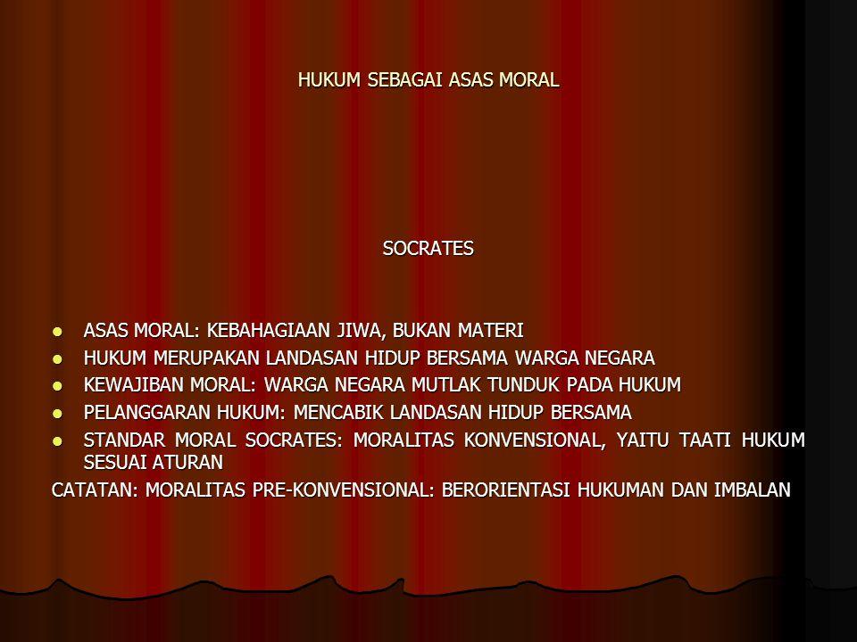 HUKUM SEBAGAI ASAS MORAL SOCRATES ASAS MORAL: KEBAHAGIAAN JIWA, BUKAN MATERI ASAS MORAL: KEBAHAGIAAN JIWA, BUKAN MATERI HUKUM MERUPAKAN LANDASAN HIDUP