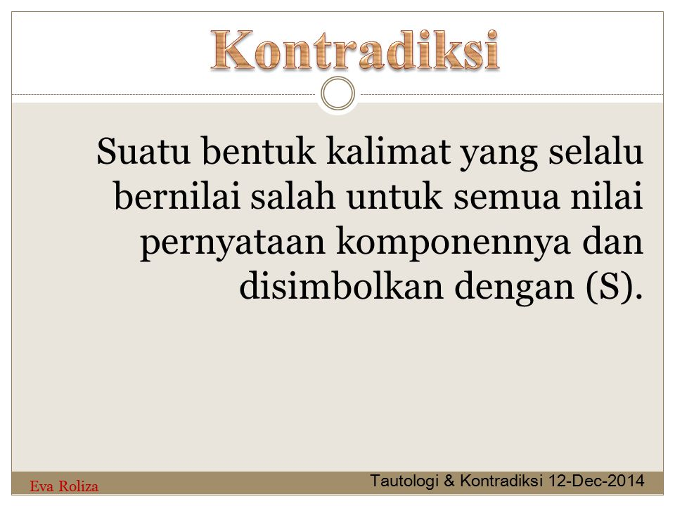 Suatu bentuk kalimat yang selalu bernilai salah untuk semua nilai pernyataan komponennya dan disimbolkan dengan (S).