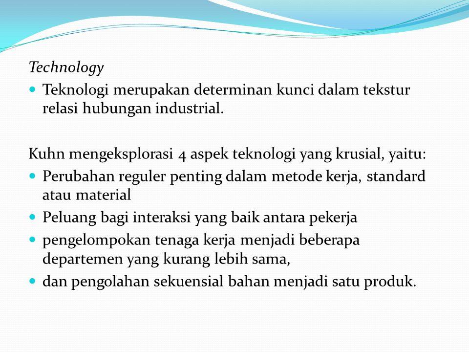 Technology Teknologi merupakan determinan kunci dalam tekstur relasi hubungan industrial.