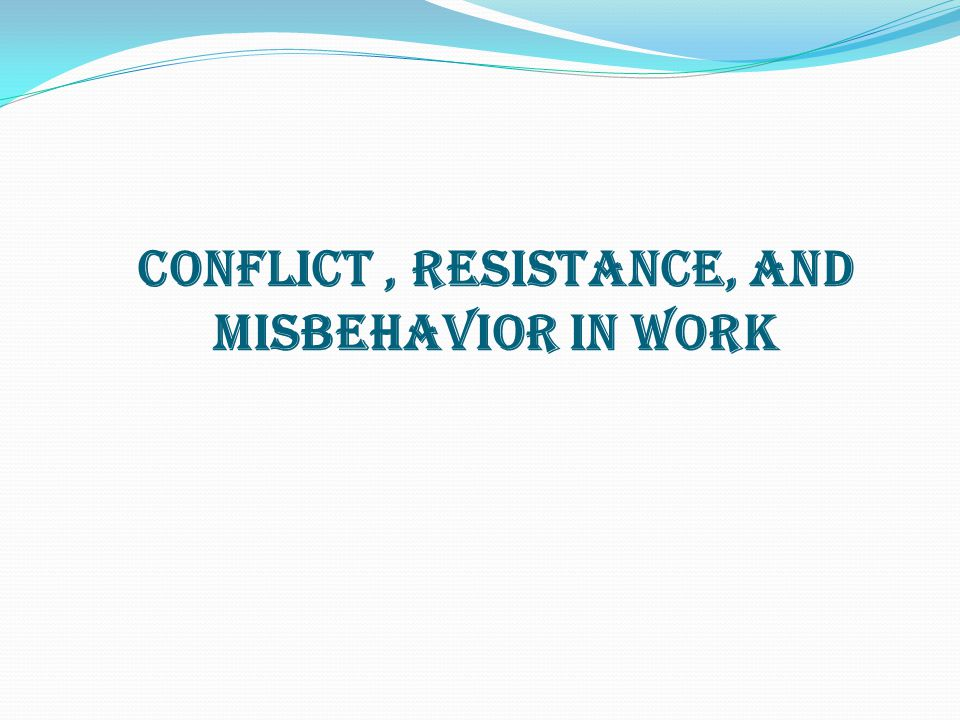 Conflict, Resistance, and Misbehavior in Work