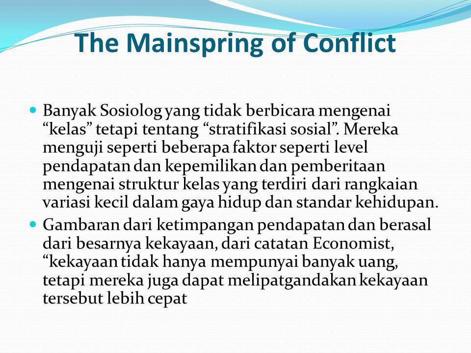 The Mainspring of Conflict Banyak Sosiolog yang tidak berbicara mengenai kelas tetapi tentang stratifikasi sosial .