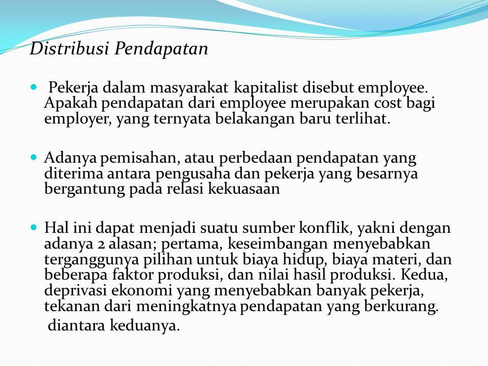 Distribusi Pendapatan Pekerja dalam masyarakat kapitalist disebut employee.