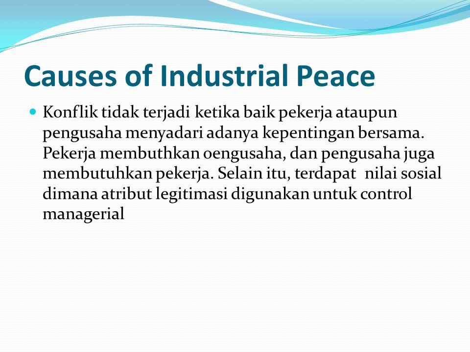 Causes of Industrial Peace Konflik tidak terjadi ketika baik pekerja ataupun pengusaha menyadari adanya kepentingan bersama.