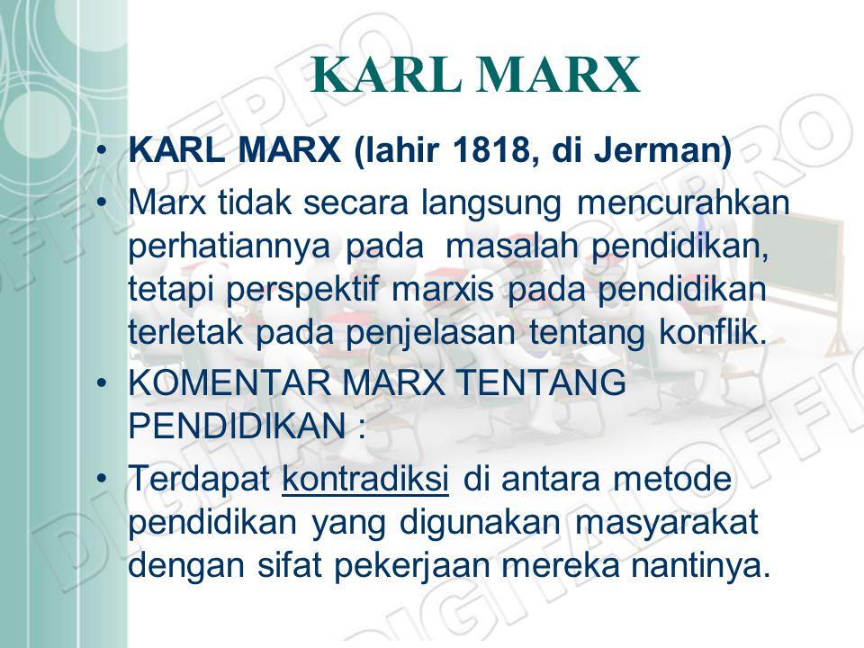 KARL MARX KARL MARX (lahir 1818, di Jerman) Marx tidak secara langsung mencurahkan perhatiannya pada masalah pendidikan, tetapi perspektif marxis pada