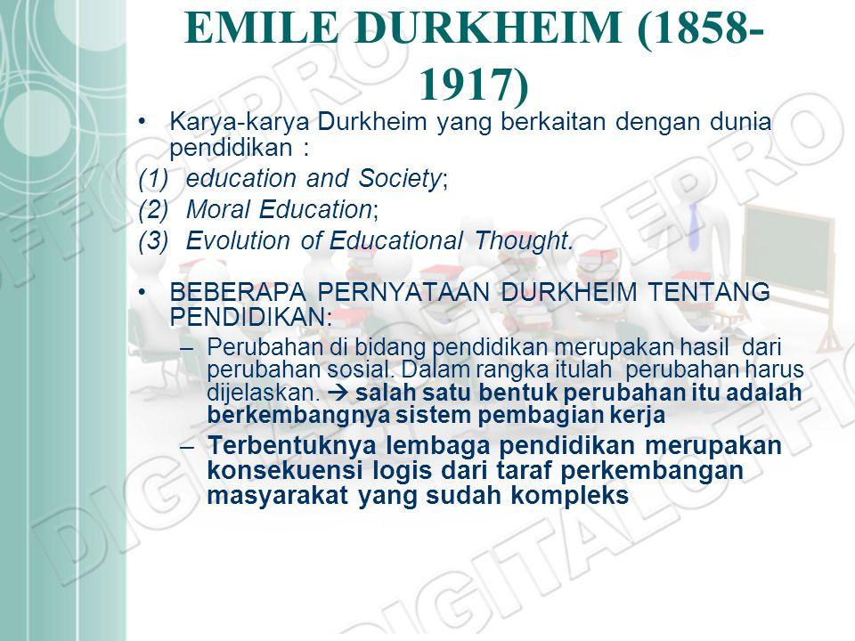 EMILE DURKHEIM (1858- 1917) Karya-karya Durkheim yang berkaitan dengan dunia pendidikan : (1)education and Society; (2)Moral Education; (3)Evolution o