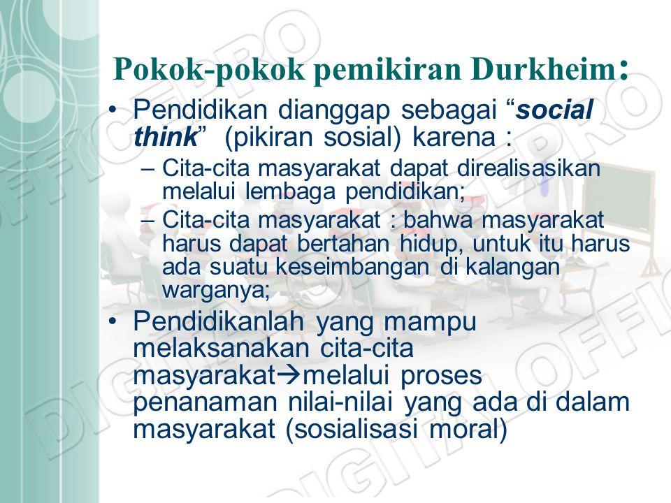 """Pokok-pokok pemikiran Durkheim : Pendidikan dianggap sebagai """"social think"""" (pikiran sosial) karena : –Cita-cita masyarakat dapat direalisasikan melal"""