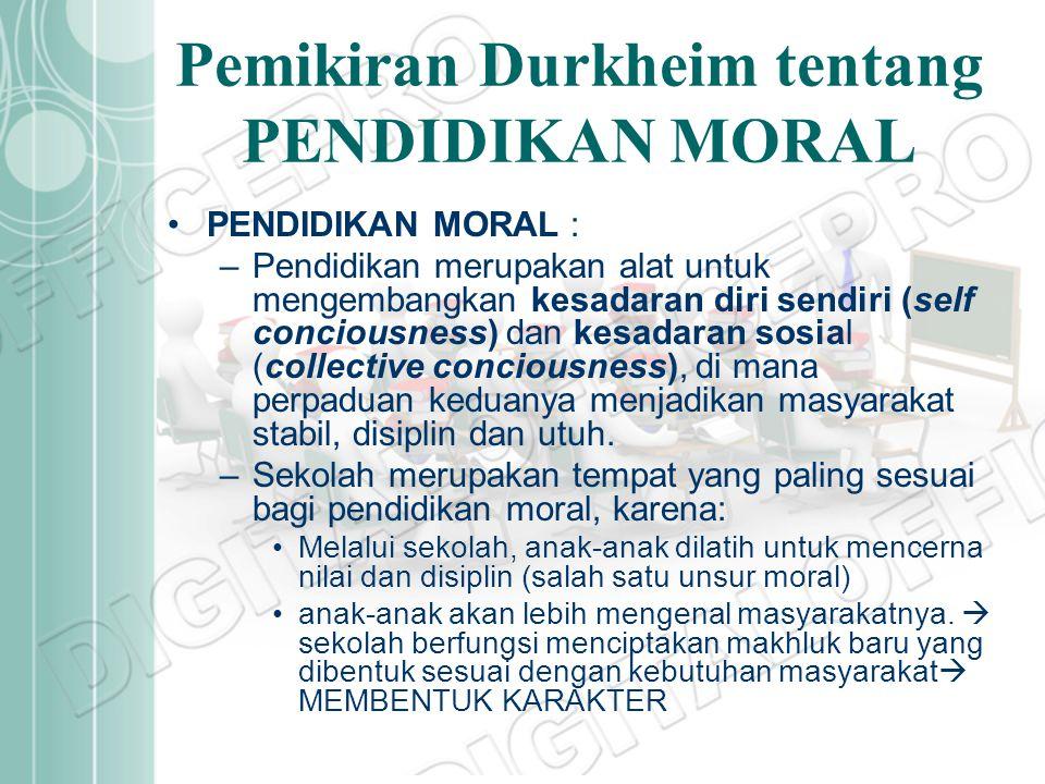 Pemikiran Durkheim tentang PENDIDIKAN MORAL PENDIDIKAN MORAL : –Pendidikan merupakan alat untuk mengembangkan kesadaran diri sendiri (self conciousnes