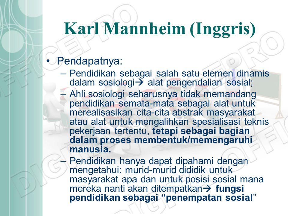 Karl Mannheim (Inggris) Pendapatnya: –Pendidikan sebagai salah satu elemen dinamis dalam sosiologi  alat pengendalian sosial; –Ahli sosiologi seharus