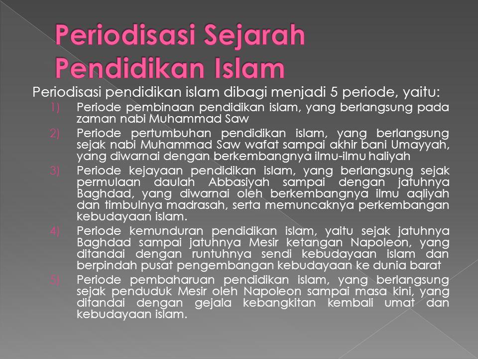Periodisasi pendidikan islam dibagi menjadi 5 periode, yaitu: 1) Periode pembinaan pendidikan islam, yang berlangsung pada zaman nabi Muhammad Saw 2)