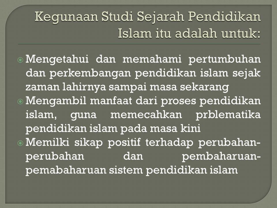  Mengetahui dan memahami pertumbuhan dan perkembangan pendidikan islam sejak zaman lahirnya sampai masa sekarang  Mengambil manfaat dari proses pend