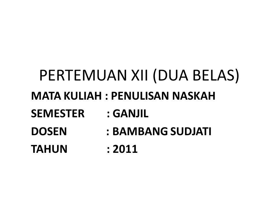 PERTEMUAN XII (DUA BELAS) MATA KULIAH : PENULISAN NASKAH SEMESTER : GANJIL DOSEN : BAMBANG SUDJATI TAHUN : 2011