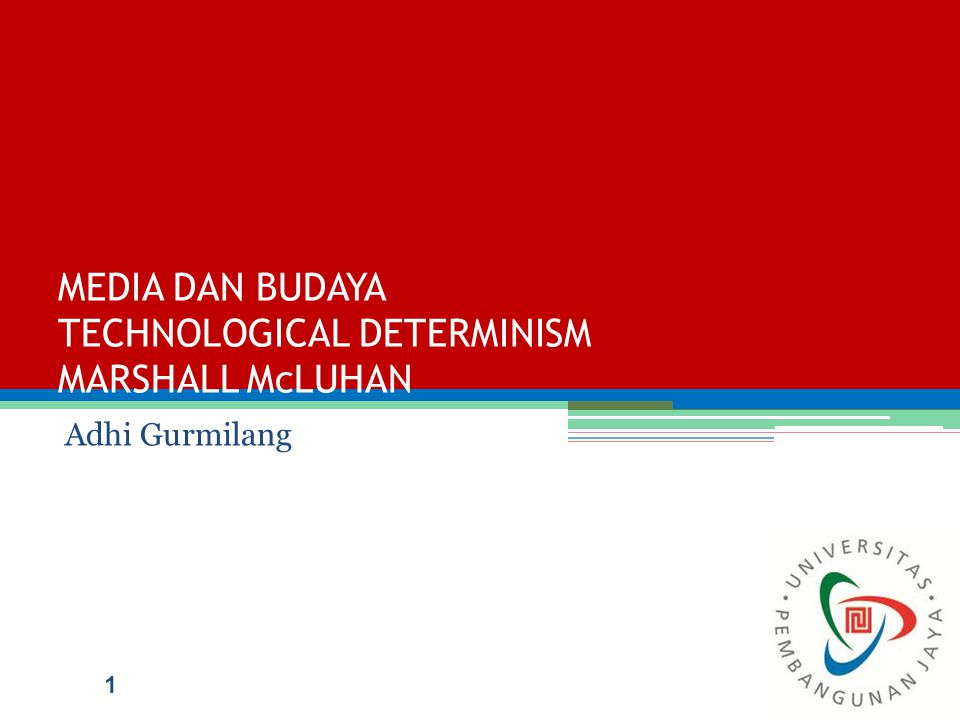 MEDIA DAN BUDAYA TECHNOLOGICAL DETERMINISM MARSHALL McLUHAN Adhi Gurmilang 1