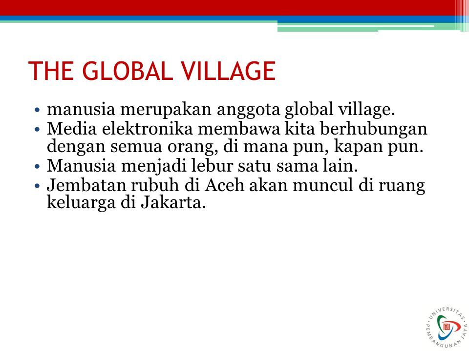 THE GLOBAL VILLAGE manusia merupakan anggota global village.