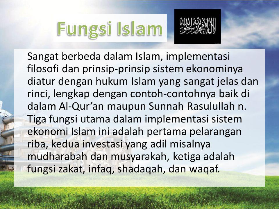 Sangat berbeda dalam Islam, implementasi filosofi dan prinsip-prinsip sistem ekonominya diatur dengan hukum Islam yang sangat jelas dan rinci, lengkap
