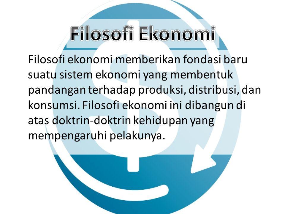 Filosofi ekonomi memberikan fondasi baru suatu sistem ekonomi yang membentuk pandangan terhadap produksi, distribusi, dan konsumsi. Filosofi ekonomi i