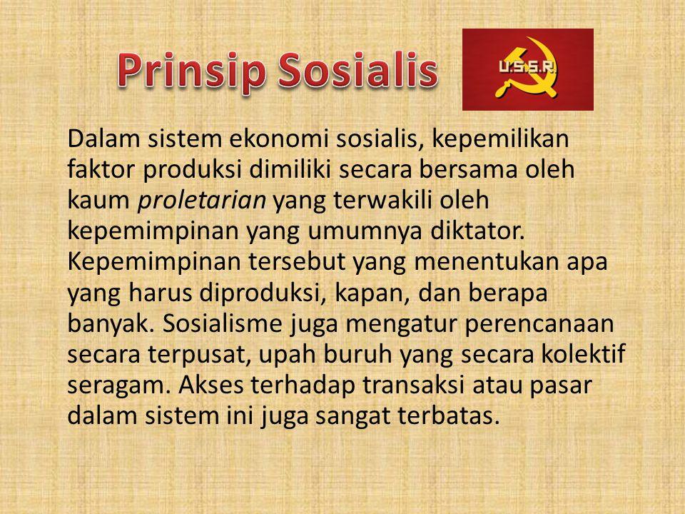 Dalam sistem ekonomi sosialis, kepemilikan faktor produksi dimiliki secara bersama oleh kaum proletarian yang terwakili oleh kepemimpinan yang umumnya