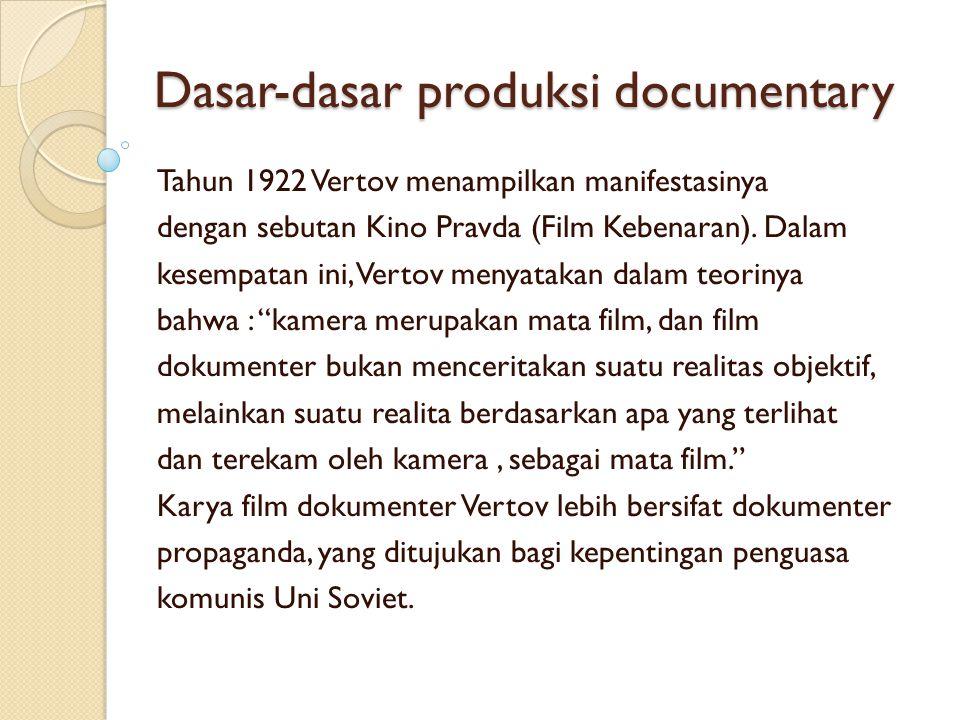 Dasar-dasar produksi documentary Tahun 1922 Vertov menampilkan manifestasinya dengan sebutan Kino Pravda (Film Kebenaran). Dalam kesempatan ini, Verto