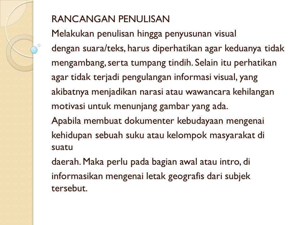 RANCANGAN PENULISAN Melakukan penulisan hingga penyusunan visual dengan suara/teks, harus diperhatikan agar keduanya tidak mengambang, serta tumpang tindih.