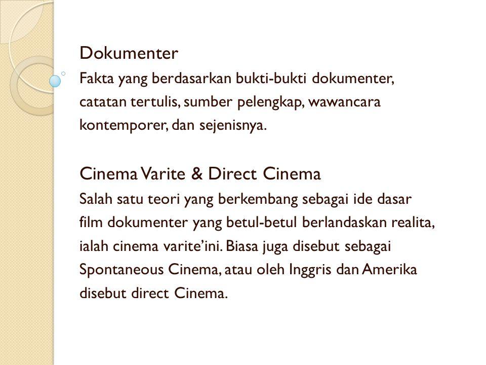 Dokumenter Fakta yang berdasarkan bukti-bukti dokumenter, catatan tertulis, sumber pelengkap, wawancara kontemporer, dan sejenisnya. Cinema Varite & D