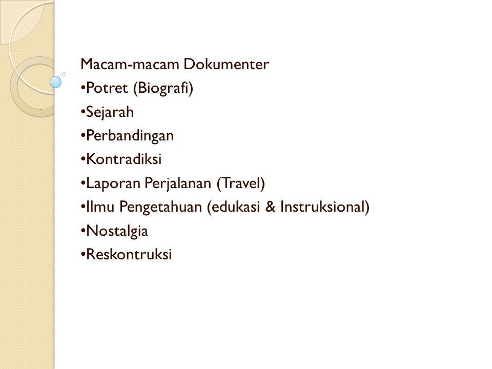 Macam-macam Dokumenter Potret (Biografi) Sejarah Perbandingan Kontradiksi Laporan Perjalanan (Travel) Ilmu Pengetahuan (edukasi & Instruksional) Nostalgia Reskontruksi