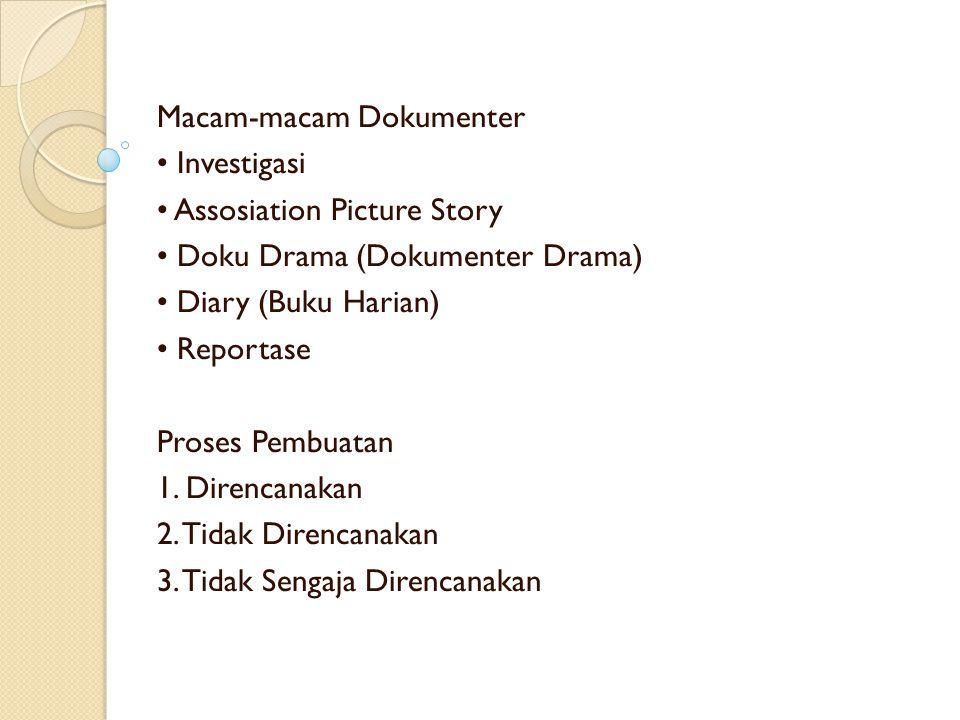 Macam-macam Dokumenter Investigasi Assosiation Picture Story Doku Drama (Dokumenter Drama) Diary (Buku Harian) Reportase Proses Pembuatan 1. Direncana