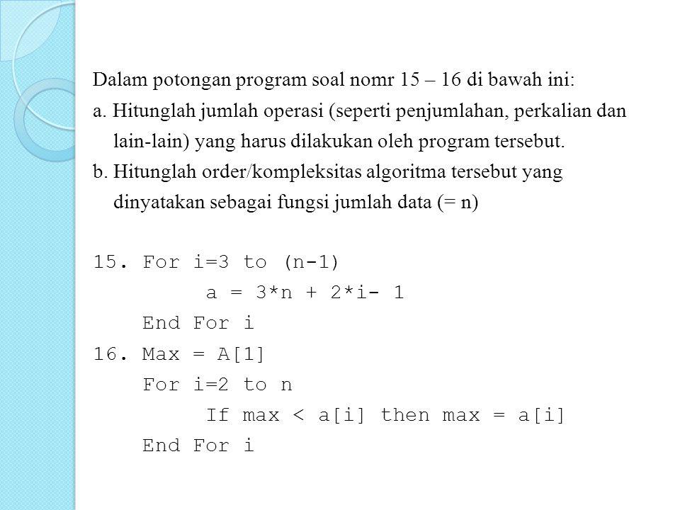 Dalam potongan program soal nomr 15 – 16 di bawah ini: a. Hitunglah jumlah operasi (seperti penjumlahan, perkalian dan lain-lain) yang harus dilakukan