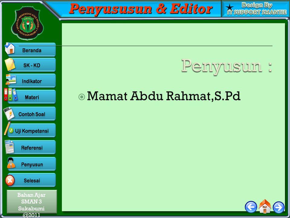 Bahan Ajar SMAN 3 Sukabumi @2011 Bahan Ajar SMAN 3 Sukabumi @2011 Penyususun & Editor  Mamat Abdu Rahmat,S.Pd