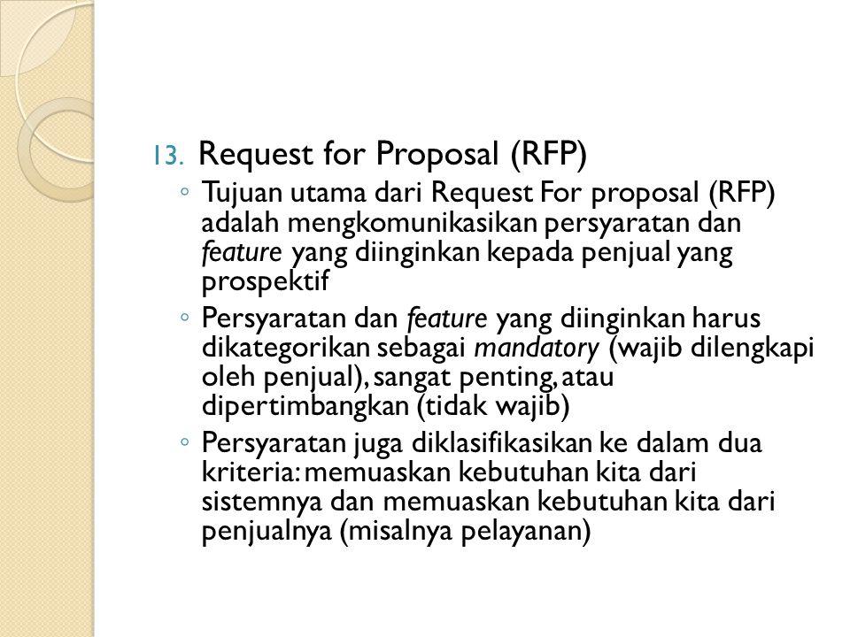 13. Request for Proposal (RFP) ◦ Tujuan utama dari Request For proposal (RFP) adalah mengkomunikasikan persyaratan dan feature yang diinginkan kepada