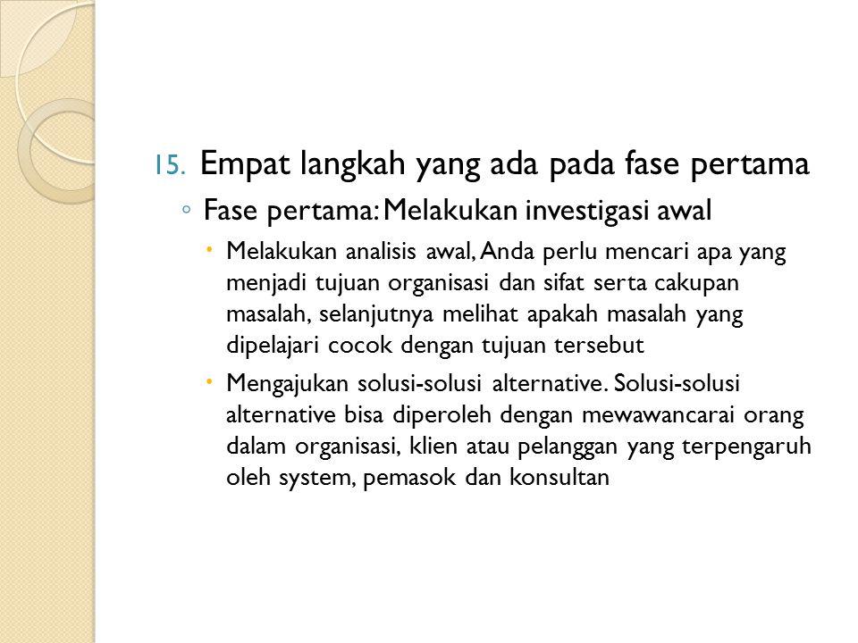 15. Empat langkah yang ada pada fase pertama ◦ Fase pertama: Melakukan investigasi awal  Melakukan analisis awal, Anda perlu mencari apa yang menjadi