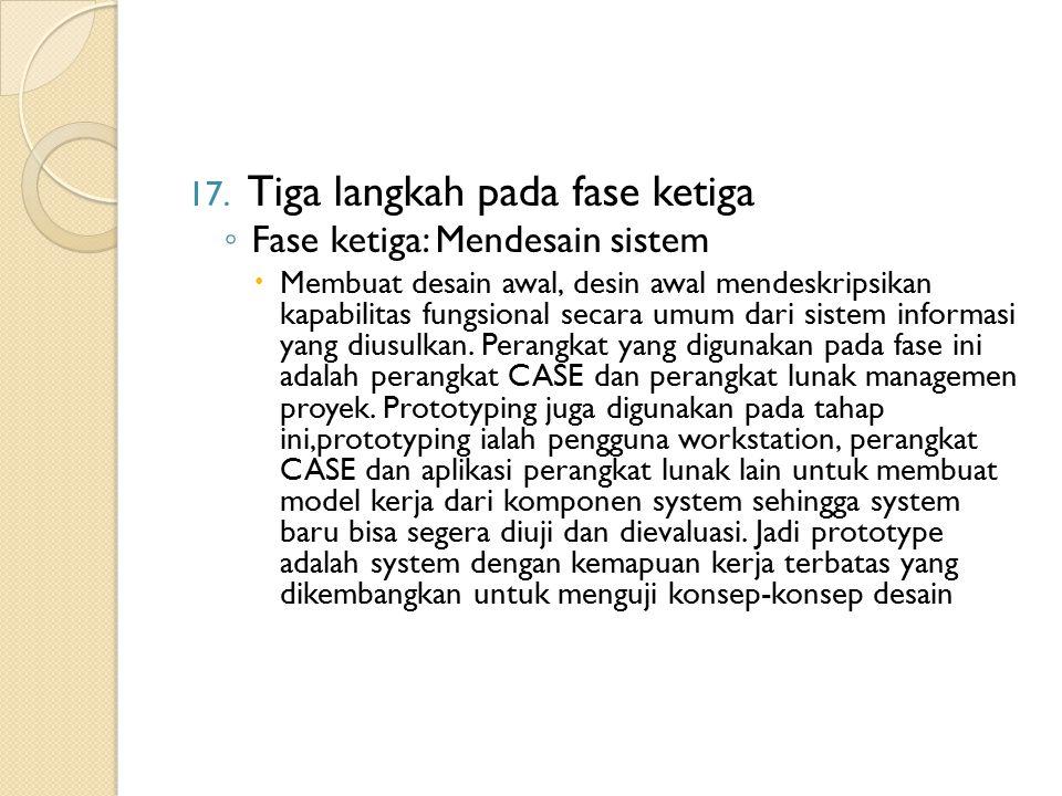17. Tiga langkah pada fase ketiga ◦ Fase ketiga: Mendesain sistem  Membuat desain awal, desin awal mendeskripsikan kapabilitas fungsional secara umum