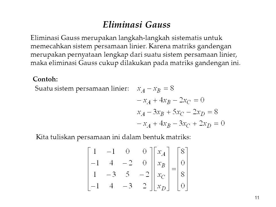 Eliminasi Gauss Eliminasi Gauss merupakan langkah-langkah sistematis untuk memecahkan sistem persamaan linier. Karena matriks gandengan merupakan pern